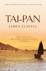 Tai-Pan : The Second Novel of the Asian Saga - James Clavell