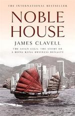 Noble House : The Asian Saga - James Clavell