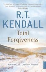 Total Forgiveness : Achieving God's Greatest Challenge - R. T. Kendall