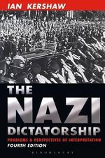 The Nazi Dictatorship : Problems and Perspectives of Interpretation - Ian Kershaw