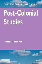 Post-colonial Studies : The Essential Glossary - John Thieme