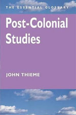 Post-Colonial Studies The essential glossary : The Essential Glossary - John Thieme