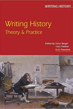 Writing History Theory and practice : Theory and Practice - Stefan Berger et al