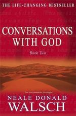 Conversations With God : An Uncommon Dialogue : Book 2 - Neale Donald Walsch