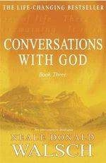 Conversations with God: Bk. 3 : An Uncommon Dialogue - Neale Donald Walsch