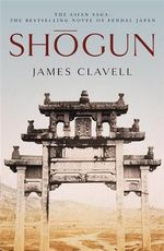 Shogun : The First Novel of the Asian Saga - James Clavell