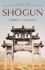 Shogun : The First Novel of the Asian Saga - James Clavell