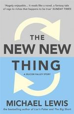 The New New Thing : A Silicon Valley Story : How the Steve Jobs Way Can Inspire Anyone to Think... - Michael Lewis