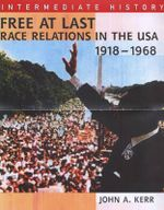 Free at Last? : Race Relations in the USA, 1918-1968 - John Kerr