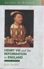 Henry VIII and the Reformation in England : Government and Religion, 1509-1558 - Keith Randell