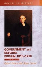 Government and Reform : Britain, 1815-1918 : Access to History - Robert D. Pearce
