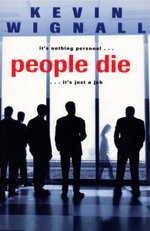 People Die : It's Nothing Personal...It's Just a Job - Kevin Wignall