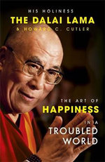 The Art of Happiness in a Troubled World : Overcoming the Obstacles to Psychological Balance - His Holiness The Dalai Lama