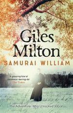 Samurai William : The Adventurer Who Unlocked Japan - Giles Milton