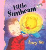 Little Sunbeam : Hodder Toddler Ser. - Lucy Su