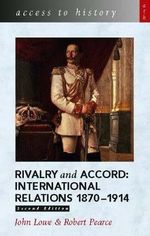 Rivalry and Accord - International Relations 1870-1914 : International Relations, 1870-1914 - John Lowe