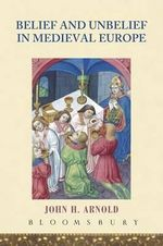 Belief and Unbelief in Medieval Europe - John H. Arnold