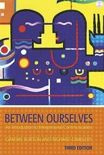 Between Ourselves : An Introduction to Interpersonal Communication - Graeme Burton