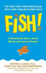 Fish! : A Remarkable Way to Boost Morale and Improve Results :  A remarkable way to boost morale and improve results - Stephen C. Lundin