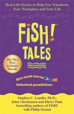 Fish Tales : Real Stories to Help Transform Your Workplace and Your Life - Stephen C. Lundin