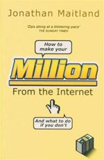 How to Make Your Million from the Internet (and What to Do If You Don't) - Jonathan Maitland