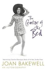 The Centre of the Bed - Joan Bakewell