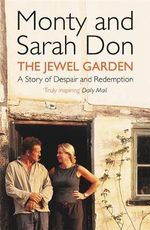 The Jewel Garden : A Story of Despair and Redemption - Monty Don