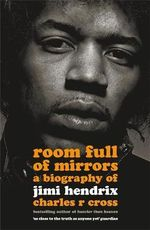 Room Full of Mirrors : A Biography of Jimi Hendrix - Charles R. Cross
