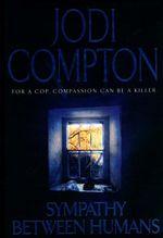 Sympathy Between Humans : For A Cop, Compassion Can Be A Killer - Jodi Compton