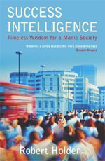 Success Intelligence : Timeless Wisdom for a Manic Society - Robert Holden