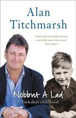 Nobbut a Lad : A Yorkshire childhood - Alan Titchmarsh