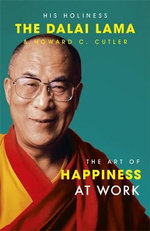 The Art of Happiness at Work - Dalai Lama XIV