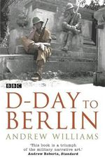 D-day to Berlin - Andrew Williams