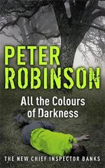 All the Colours of Darkness : Inspector Banks Series : Book 18 - Peter Robinson