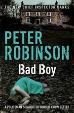 Bad Boy : Inspector Banks Series : Book 19 - Peter Robinson