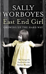 East End Girl : Growing Up the Hard Way - Sally Worboyes
