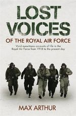 Lost Voices of the Royal Air Force : A New History of the Second World War in the Words... - Max Arthur
