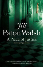 A Piece of Justice : Imogen Quy Mystery Ser. - Jill Paton Walsh