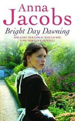Bright Day Dawning : She Lost Her Child, Would She Lose Her Love As Well? - Anna Jacobs