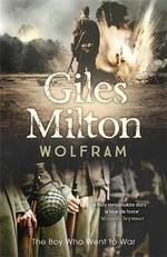 Wolfram : The Boy Who Went to War - Giles Milton