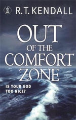 Out of the Comfort Zone : is Your God Too Nice? - R. T. Kendall