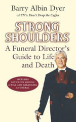 Strong Shoulders : Celebrating Life and Understanding Death - Barry Albin Dyer