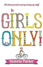 Girls Only! All About Periods and Growing-up Stuff - Victoria Parker