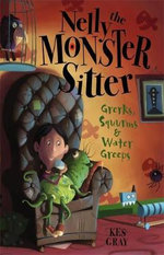 Grerks, Squurms & Water Greeps : Nelly the Monster Sitter Series - Kes Gray