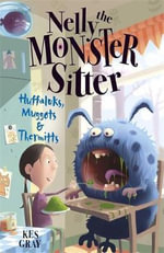 Huffaluks, Muggots & Thermitts : Nelly the Monster Sitter Series - Kes Gray