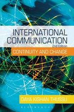 International Communication : Continuity and Change - Daya Kishan Thussu