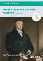 Access to History : Great Britain and the Irish Question 1798-1921 - Paul Adelman