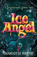 Ice Angel : A Scrumptiously Spooky Tale - Charlotte Haptie