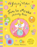 Felicity Wishes : Fun to Make Activity Book : With a fairy crown to keep - Emma Thomson