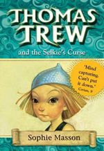 Thomas Trew and the Selkie's Curse - Sophie Masson